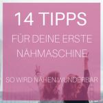 14 Tipps für deine erste Nähmaschine – so wird Nähen wunderbar