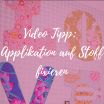 Video Tipp – Applikation auf  Stoff fixieren