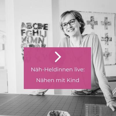 Näh-Heldinnen live: Nähen mit Kind