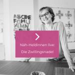 NÄHHELDINNEN LIVE: DIE ZWILLINGSNADEL